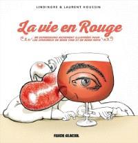 La vie en rouge : 85 expressions richement illustrées pour les amoureux de bons vins et de bons mots