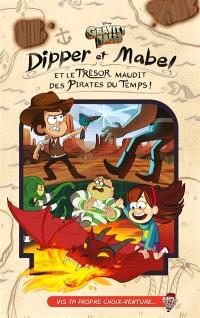 Gravity Falls : Dipper et Mabel et le trésor maudit des pirates du temps !