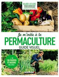 Je m'initie à la permaculture : guide visuel