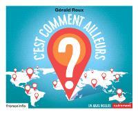 C'est comment ailleurs ? : un atlas insolite