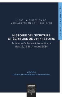 Histoire de l'écriture et écriture de l'H(h)istoire : actes du colloque international des 12, 13 & 14 mars 2014