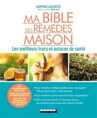 Ma bible des remèdes maison : les meilleurs trucs et astuces de santé