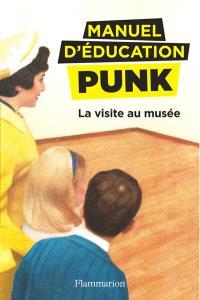 Manuel d'éducation punk. Volume 1, La visite au musée : la méthode fouille-merde pour apprendre à lire
