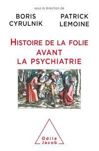 Histoires de folies avant la psychiatrie