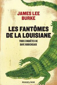 Les fantômes de la Louisiane : trois enquêtes de Dave Robicheaux