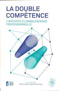 La double compétence : l'antidote à l'obsolescence professionnelle