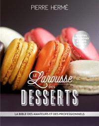Le Larousse des desserts : la bible des amateurs et des professionnels