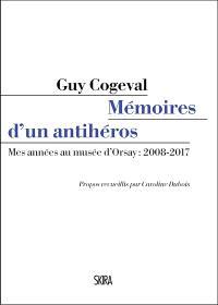 Mémoires d'un antihéros : mes années au Musée d'Orsay : 2008-2017