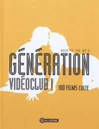 Génération vidéoclub ! : back to the 80's : 100 films culte