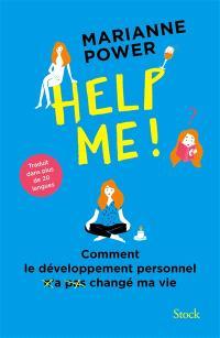 Help me ! : comment le développement personnel n'a pas changé ma vie