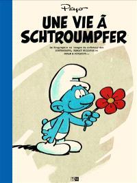 Une vie à schtroumpfer : la biographie en images du créateur des Schtroumpfs, Benoît Brisefer et Johan & Pirlouit...