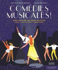 Comédies musicales ! : mon cahier de réalisateur : jeux, activités, chansons, la philarmonie des enfants