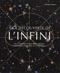 A la découverte de l'infini : sciences, physique fondamentale et appliquée, mathématiques, philosophie, arts et symbolique