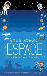 Pars à la découverte de l'espace : ... et fais des millions de kilomètres à travers la galaxie !