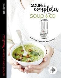 Soupes complètes avec Soup & Co : 75 recettes