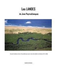 Les Landes de Jean Peyresblanques : recueil d'articles de Jean Peyresblanques parus dans les bulletins de Borda, 1974-2008