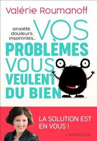 Anxiété, douleurs, insomnies... : vos problèmes vous veulent du bien