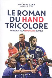Le roman du hand tricolore : les secrets de la performance durable