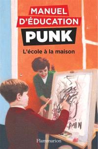 Manuel d'éducation punk. Volume 3, L'école à la maison : la méthode fouille-merde pour apprendre à lire