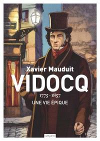 Vidocq : 1775-1857 : une vie épique