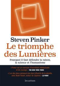 Le triomphe des Lumières : pourquoi il faut défendre la raison, la science et l'humanisme