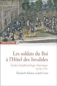 Les soldats du roi à l'hôtel des Invalides : étude d'épidémiologie historique (1670-1791)