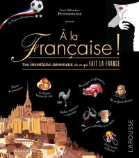 A la française ! : petit inventaire amoureux de ce qui fait la France