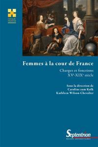 Femmes à la cour de France : charges et fonctions, XVe-XIXe siècle