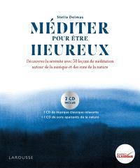 Méditer pour être heureux : découvrez la sérénité avec 50 leçons de méditation autour de la musique et des sons de la nature