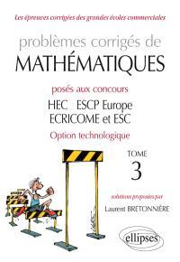 Problèmes corrigés de mathématiques posés aux concours ESCP Europe, ECRICOME et ESC : option technologique : 2015-2018. Volume 3