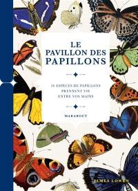 Le pavillon des papillons : 50 espèces de papillons prennent vie entre vos mains