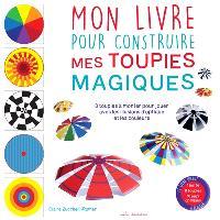Mon livre pour construire mes toupies magiques : 8 toupies à monter pour jouer avec les illusions d'optique et les couleurs