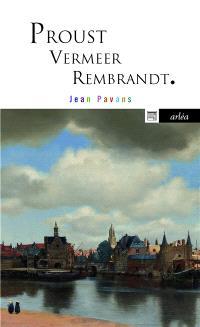 Proust, Vermeer, Rembrandt : la précieuse matière du tout petit pan de mur jaune