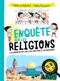 Enquête sur les religions : à la rencontre des juifs, des chrétiens et des musulmans