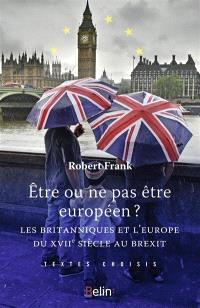 Etre ou ne pas être européen ? : les Britanniques et l'Europe du XVIIe siècle au Brexit