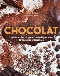 Chocolat : l'art de la chocologie et de la dégustation : 50 recettes irrésistibles