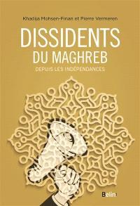 Dissidents du Maghreb : depuis les indépendances