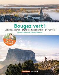 Bougez vert ! : jardins, visites, balades, randonnées en France