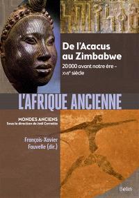 L'Afrique ancienne : de l'Acacus au Zimbabwe : 20.000 avant notre ère-XVIIe siècle