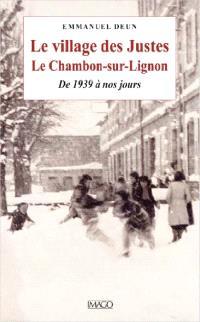 Le village des Justes : le Chambon-sur-Lignon : de 1939 à nos jours