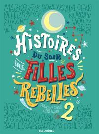 Histoires du soir pour filles rebelles. Volume 2