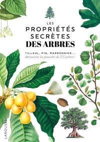 Les propriétés secrètes des arbres : tilleul, pin, marronnier... : découvrez les pouvoirs de 150 arbres !