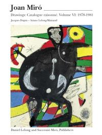 Joan Miro : catalogue raisonné : drawings. Volume 6, 1978-1981