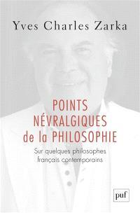 Points névralgiques de la philosophie : sur quelques philosophes français contemporains