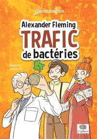 Alexander Fleming : trafic de bactéries
