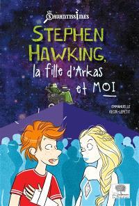 Stephen Hawking, la fille d'Arkas et moi