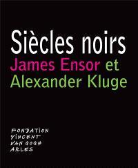 Siècles noirs : James Ensor et Alexander Kluge