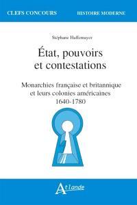 Etat, pouvoirs et contestations : monarchies française et britannique et leurs colonies américaines : 1640-1780