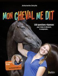 Mon cheval me dit : 100 questions-réponses pour l'aimer, le découvrir, le comprendre...