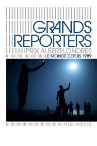 Grands reporters : prix Albert-Londres : le monde depuis 1989